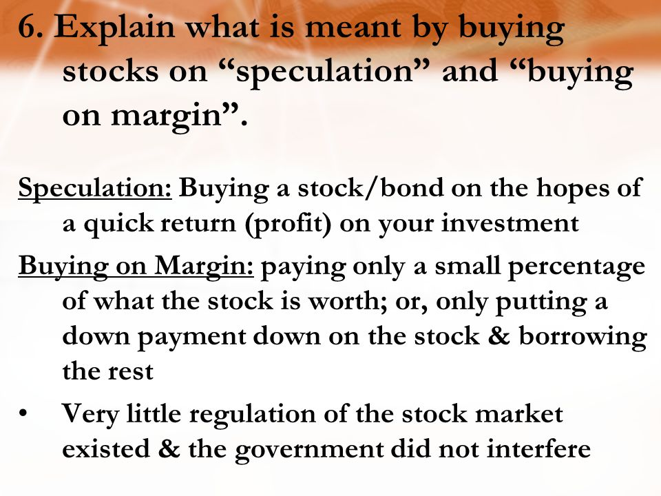 6.Explain what is meant by buying stocks on speculation and buying on margin .