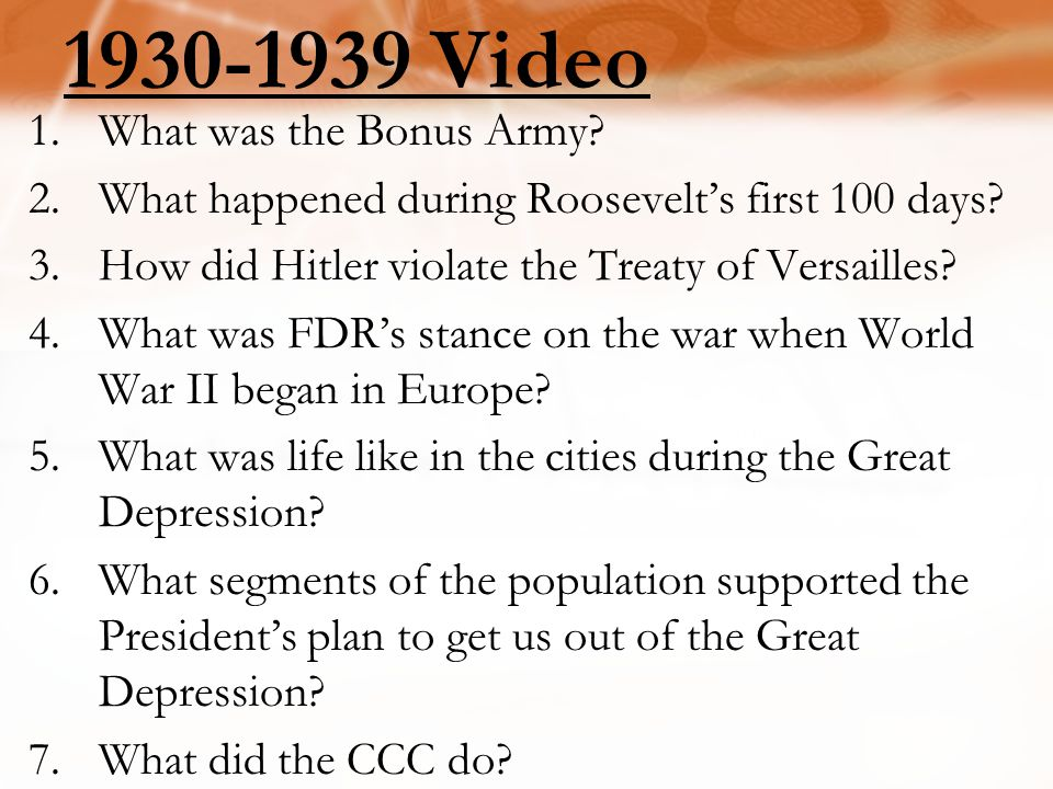 1930-1939 Video 1.What was the Bonus Army.2.What happened during Roosevelt's first 100 days.