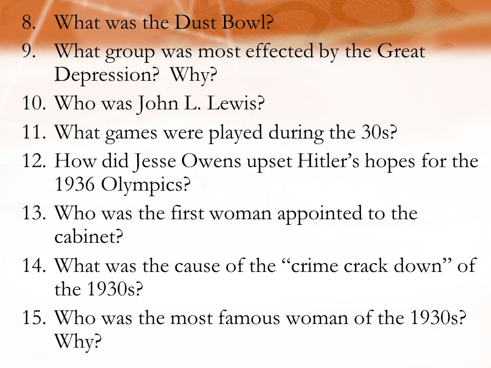 8.What was the Dust Bowl.9.What group was most effected by the Great Depression.