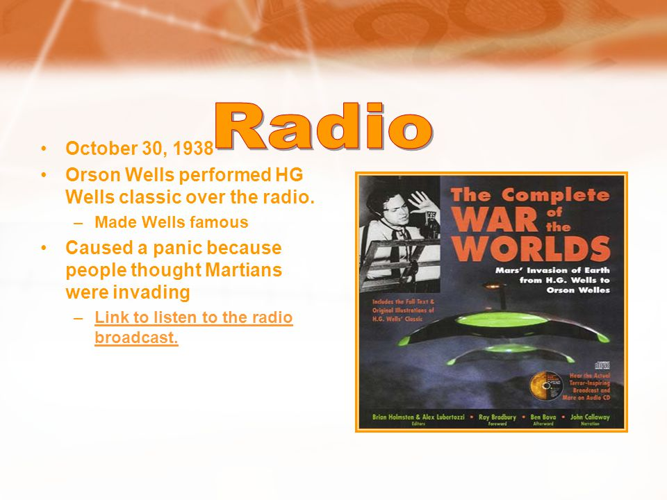 October 30, 1938 Orson Wells performed HG Wells classic over the radio.