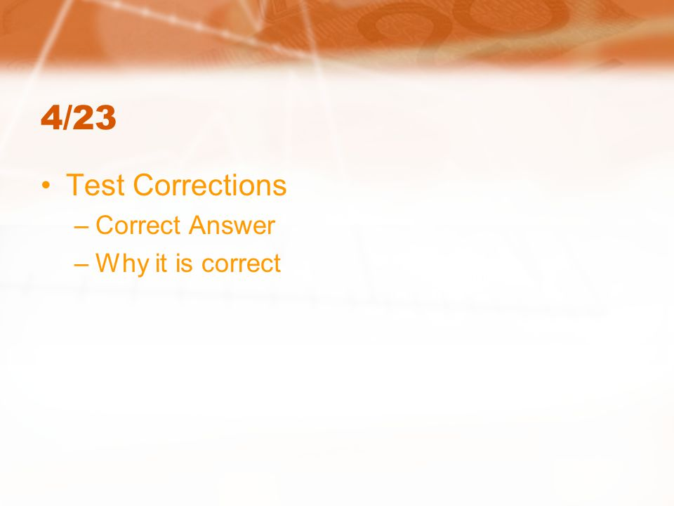 4/23 Test Corrections –Correct Answer –Why it is correct