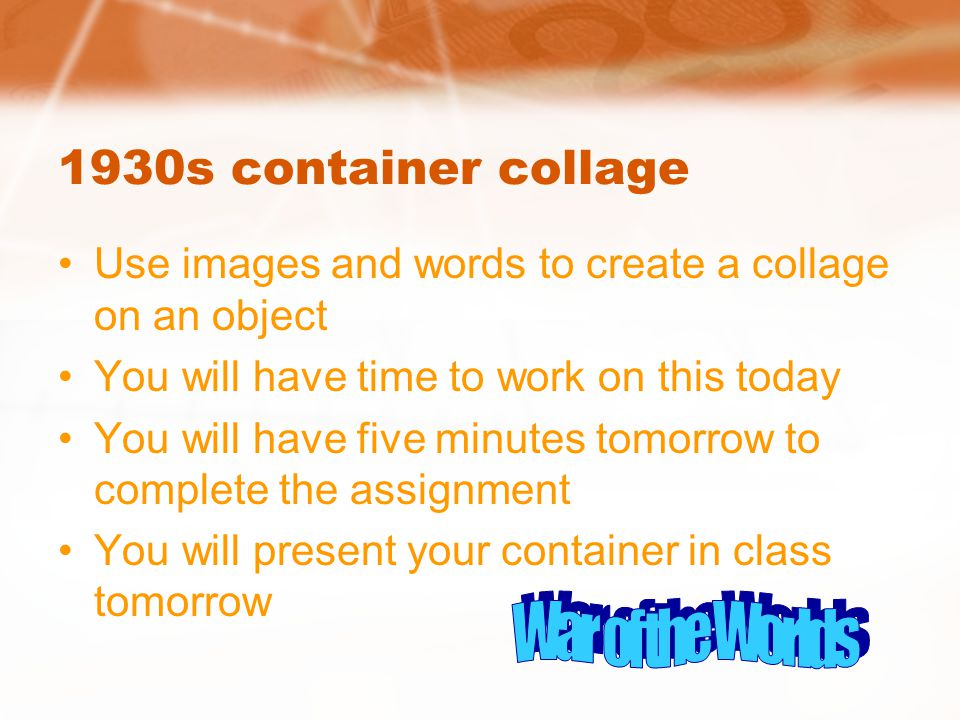 1930s container collage Use images and words to create a collage on an object You will have time to work on this today You will have five minutes tomorrow to complete the assignment You will present your container in class tomorrow