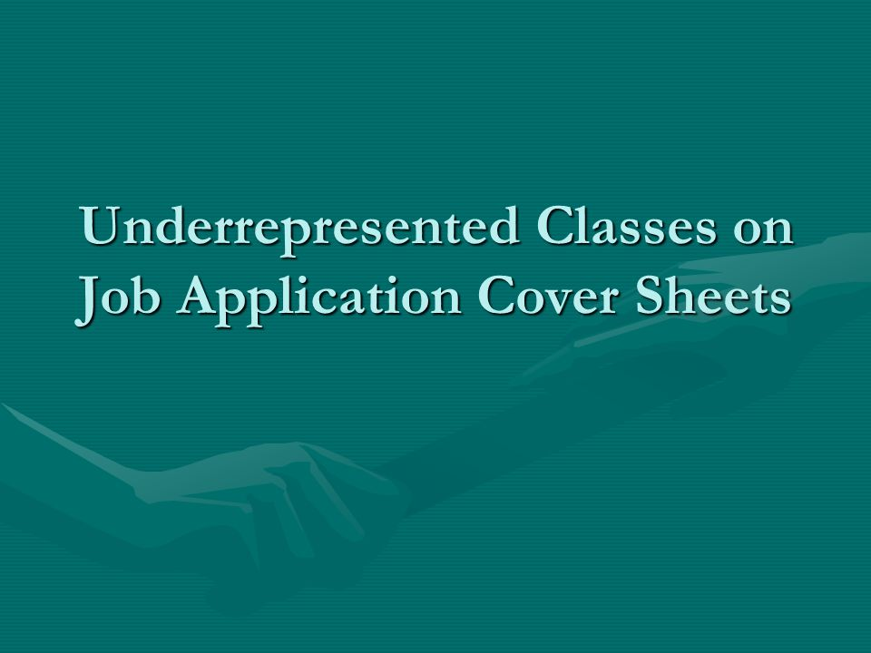 Underrepresented Classes on Job Application Cover Sheets
