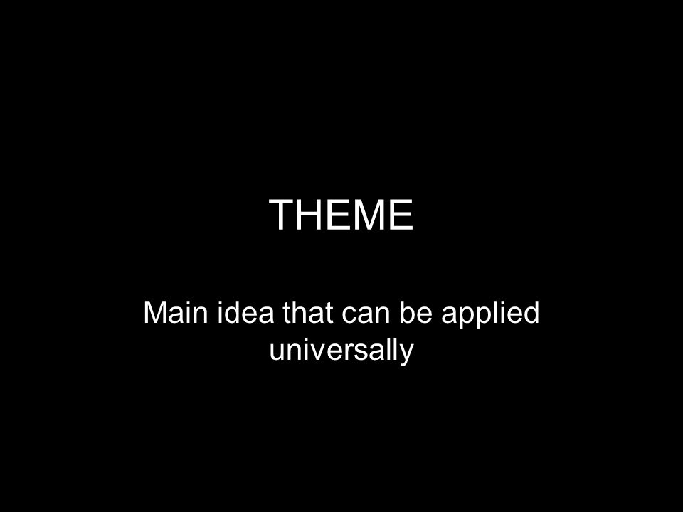 THEME Main idea that can be applied universally
