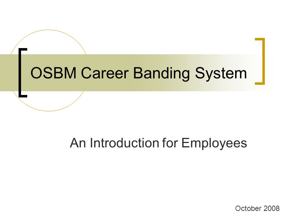 OSBM Career Banding System An Introduction for Employees October 2008