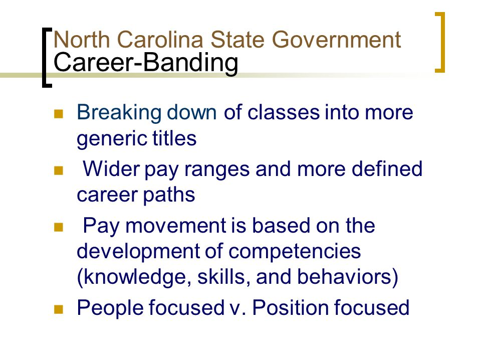 Career Development Wider Bands + Salary Flexibility =  Opportunities for employee growth within same position Competencies should be linked to training opportunities to enhance career growth Level Changes