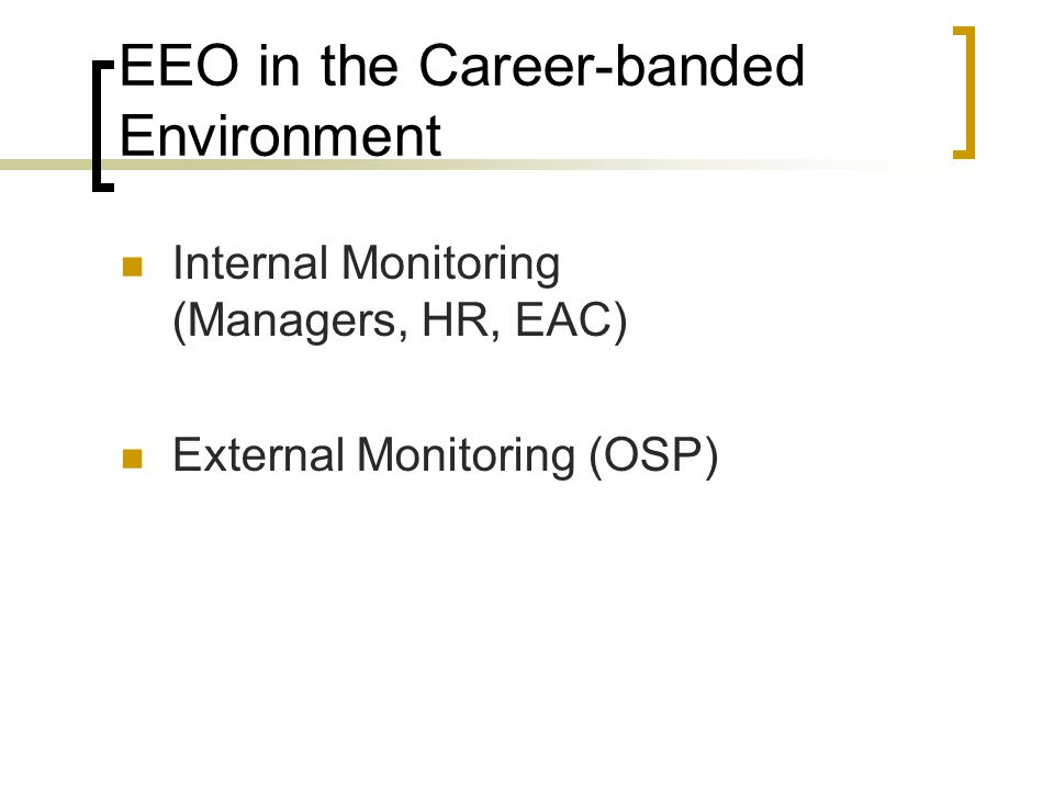 Internal Monitoring (Managers, HR, EAC) External Monitoring (OSP)