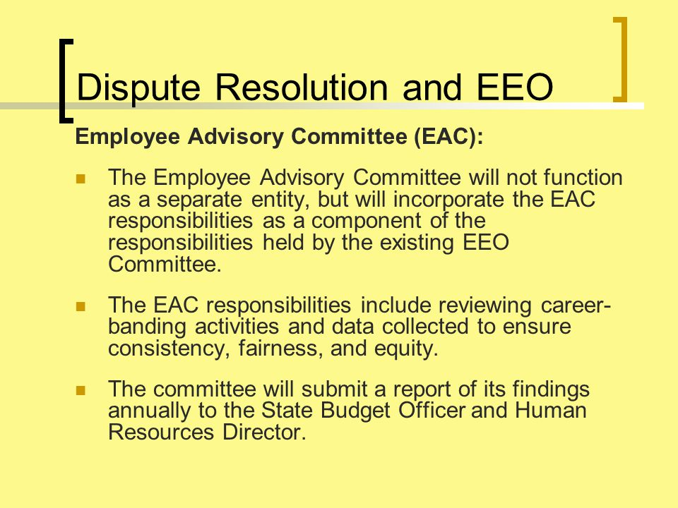Employee Advisory Committee (EAC): The Employee Advisory Committee will not function as a separate entity, but will incorporate the EAC responsibilities as a component of the responsibilities held by the existing EEO Committee.