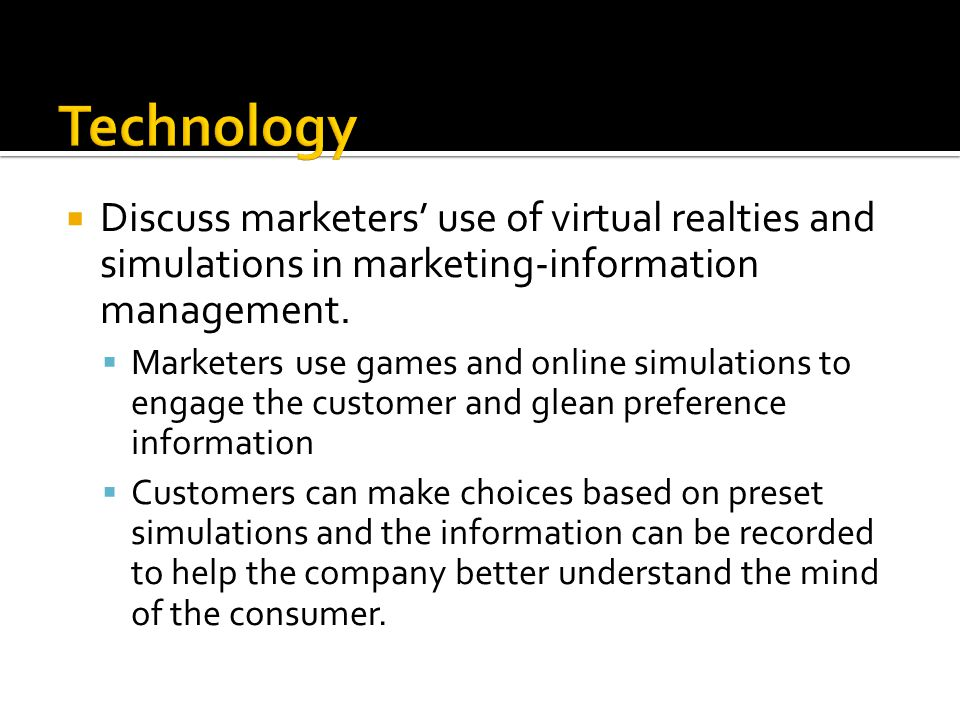  Discuss marketers' use of virtual realties and simulations in marketing-information management.  Marketers use games and online simulations to enga