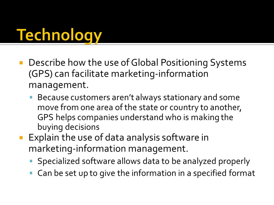  Describe how the use of Global Positioning Systems (GPS) can facilitate marketing-information management.  Because customers aren't always stationa