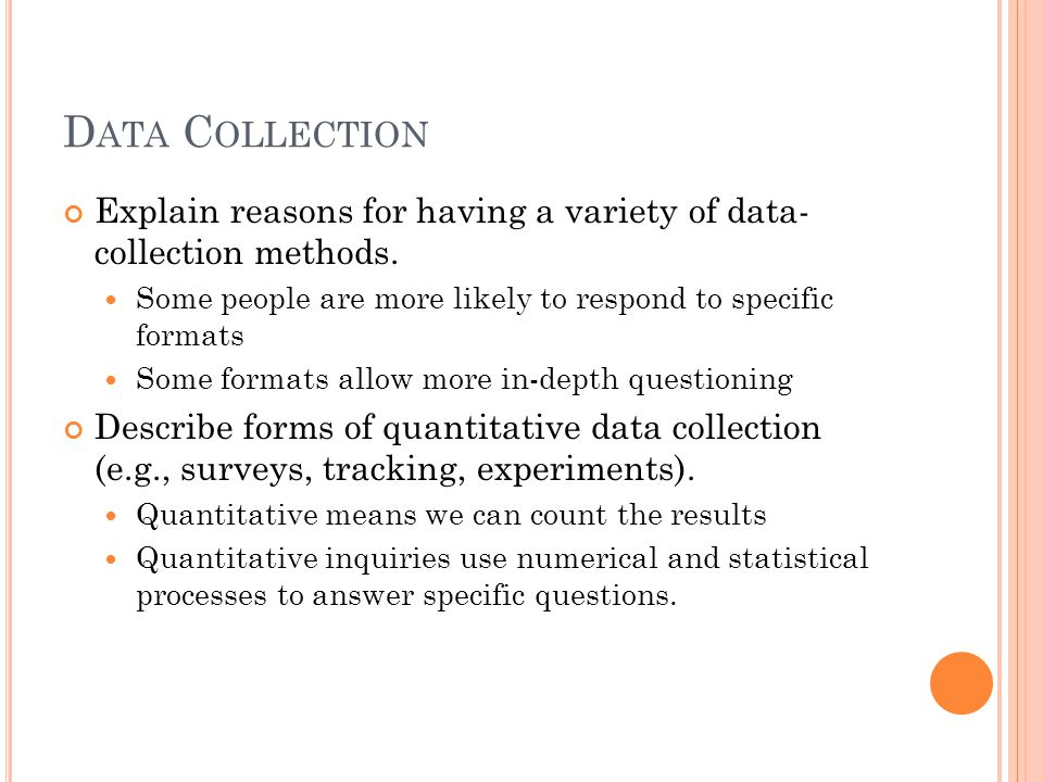 D ATA C OLLECTION Describe forms of qualitative data collection (e.g., personal interviews, focus groups, observational research).