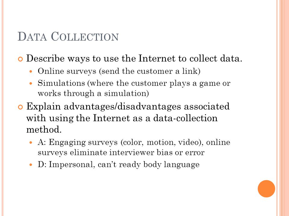 D ATA C OLLECTION Describe ways to use the Internet to collect data.