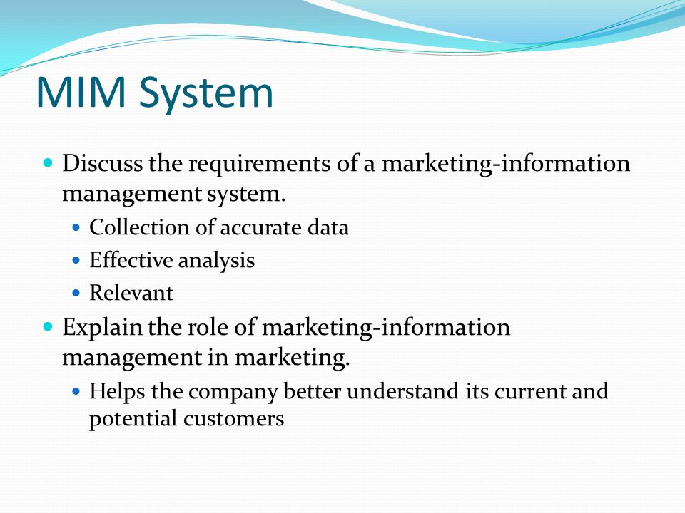 MIM System Discuss the requirements of a marketing-information management system.