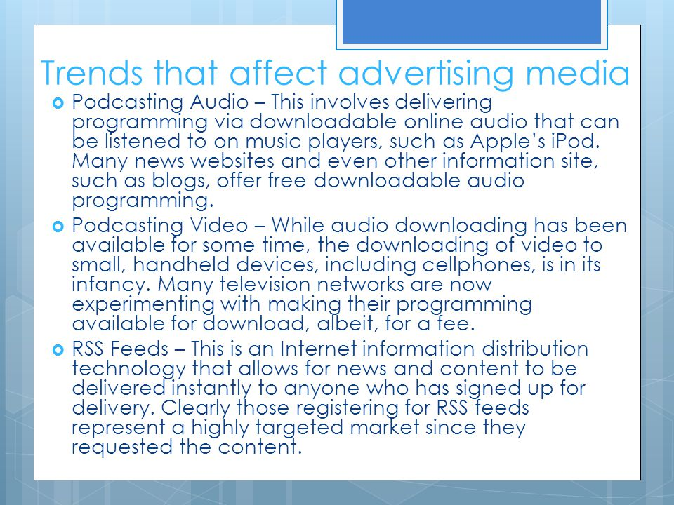 Trends that affect advertising media  Podcasting Audio – This involves delivering programming via downloadable online audio that can be listened to o
