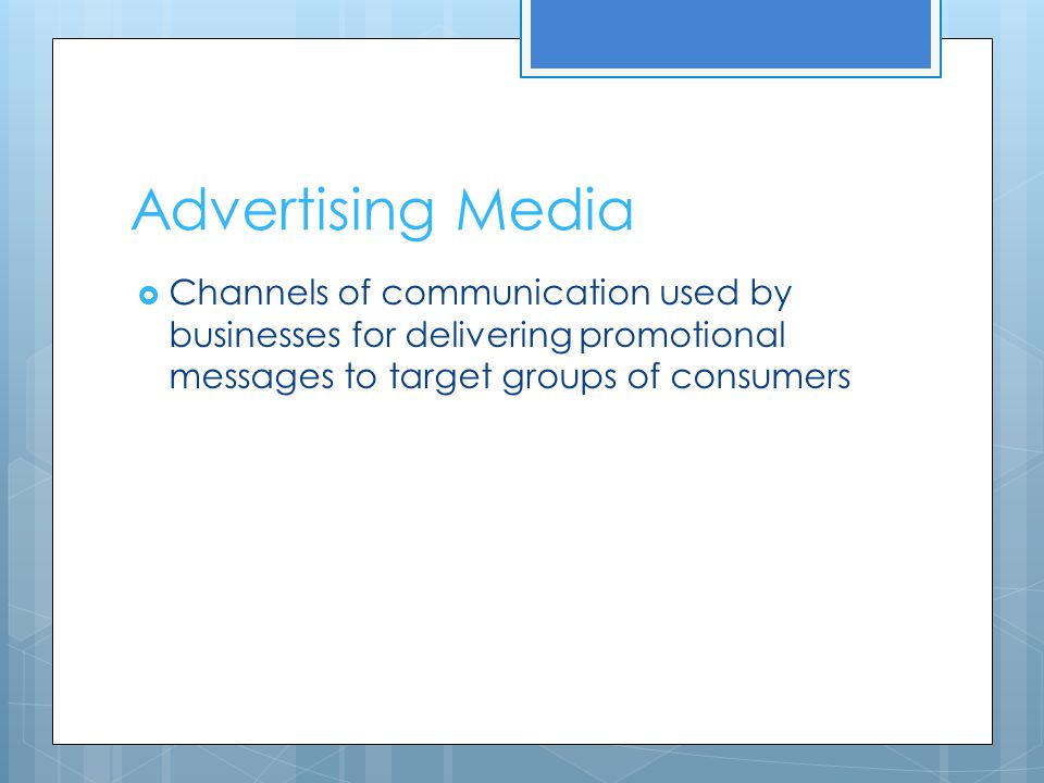 Advertising Media  Channels of communication used by businesses for delivering promotional messages to target groups of consumers