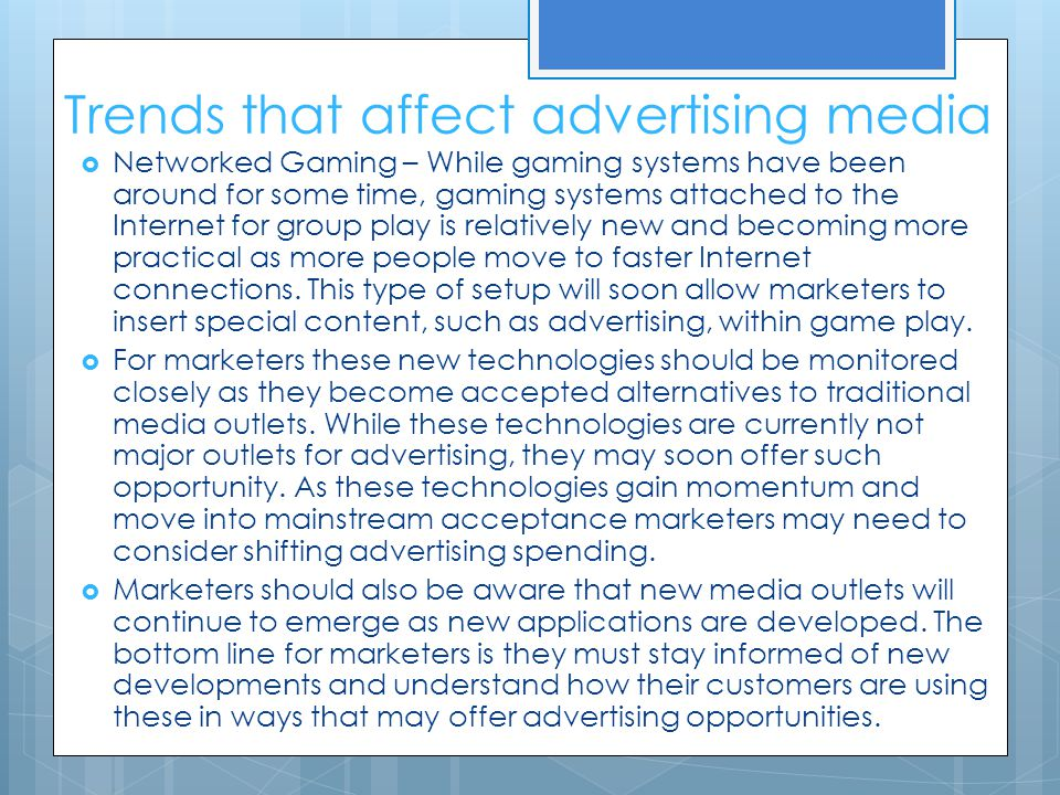Trends that affect advertising media  Networked Gaming – While gaming systems have been around for some time, gaming systems attached to the Internet