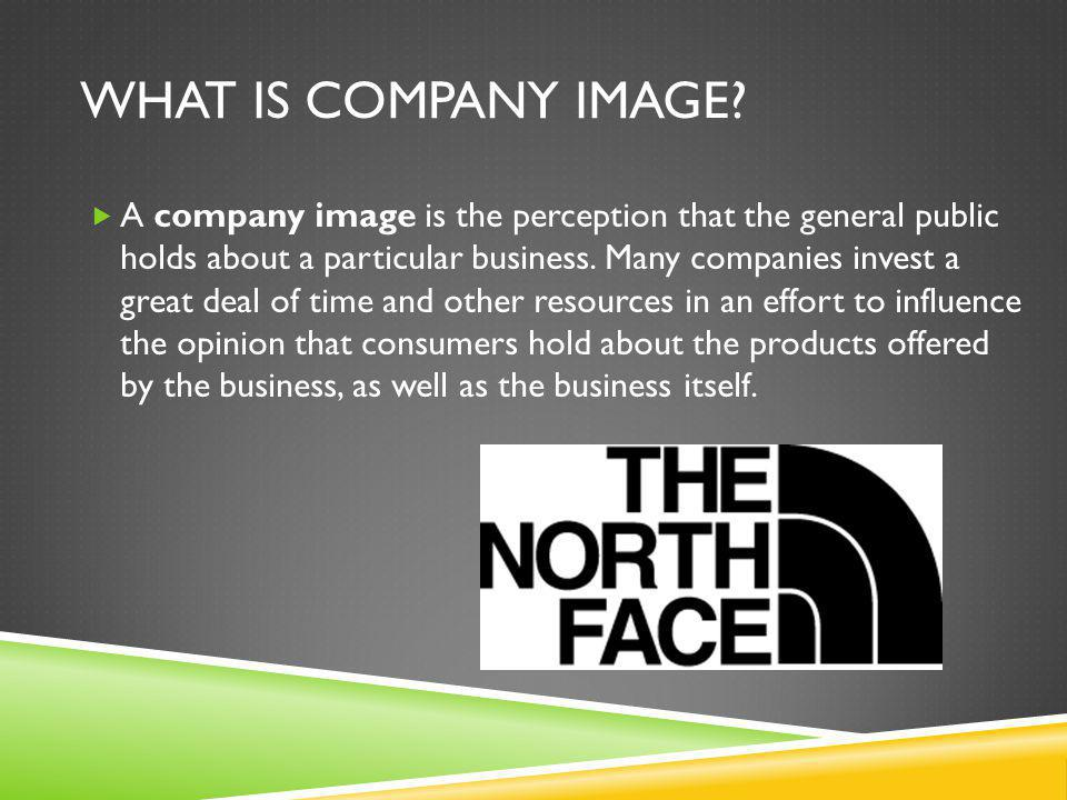 WHAT IS COMPANY IMAGE?  A company image is the perception that the general public holds about a particular business. Many companies invest a great de
