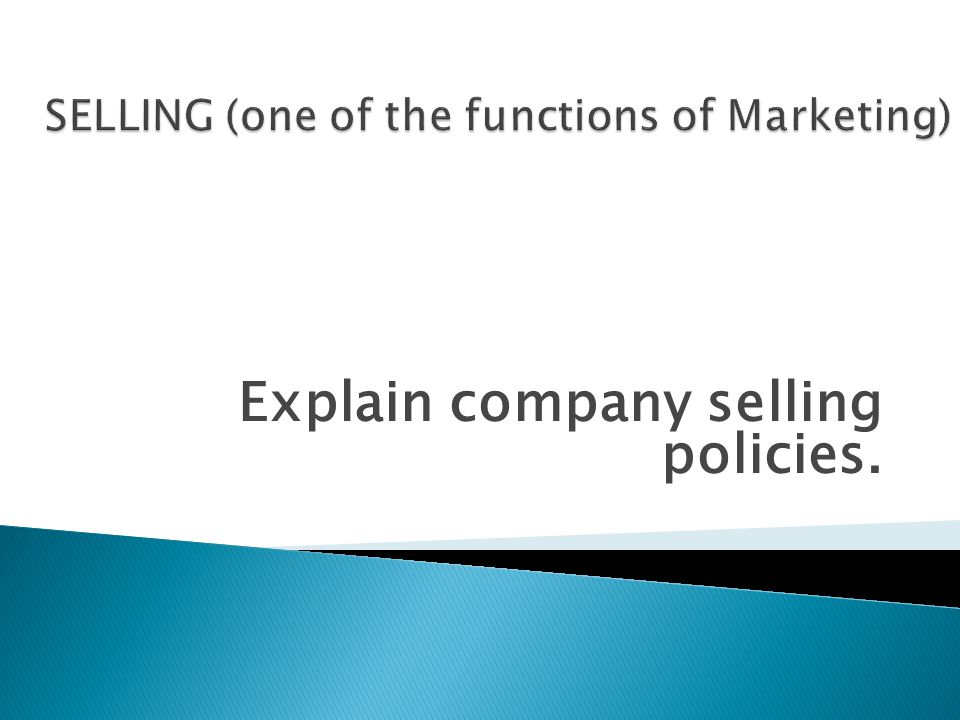  Selling policies: guidelines for selling.How will products be sold.
