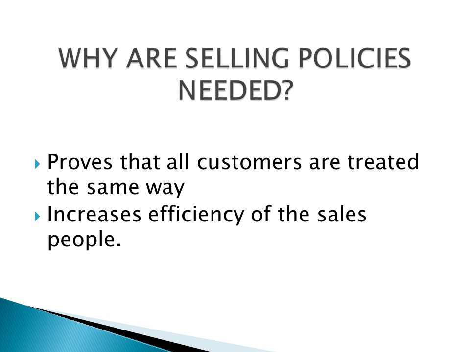  Proves that all customers are treated the same way  Increases efficiency of the sales people.