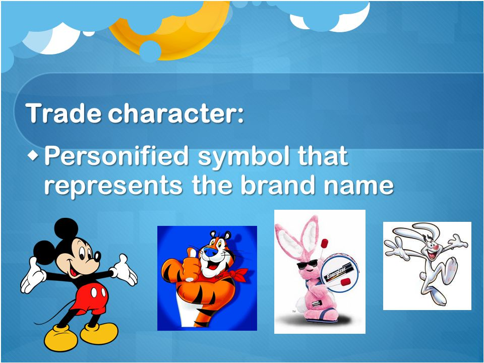 Trade character:  Personified symbol that represents the brand name