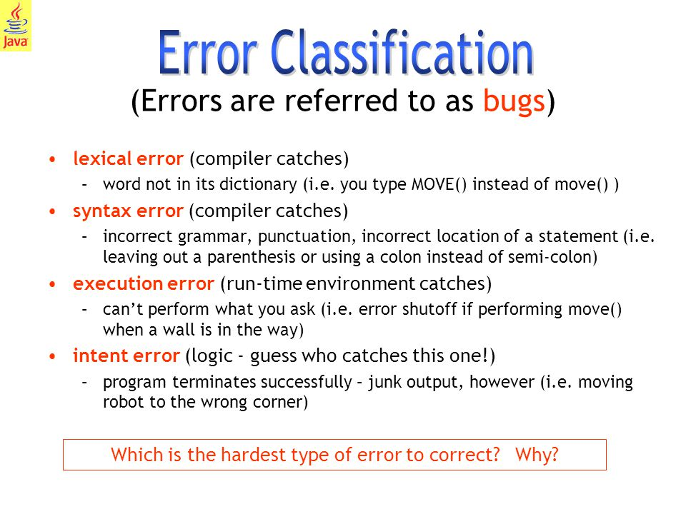 16 (Errors are referred to as bugs) lexical error (compiler catches) –word not in its dictionary (i.e.