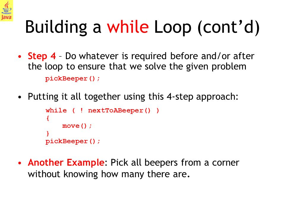 21 Building a while Loop (cont'd) Step 4 – Do whatever is required before and/or after the loop to ensure that we solve the given problem Putting it a