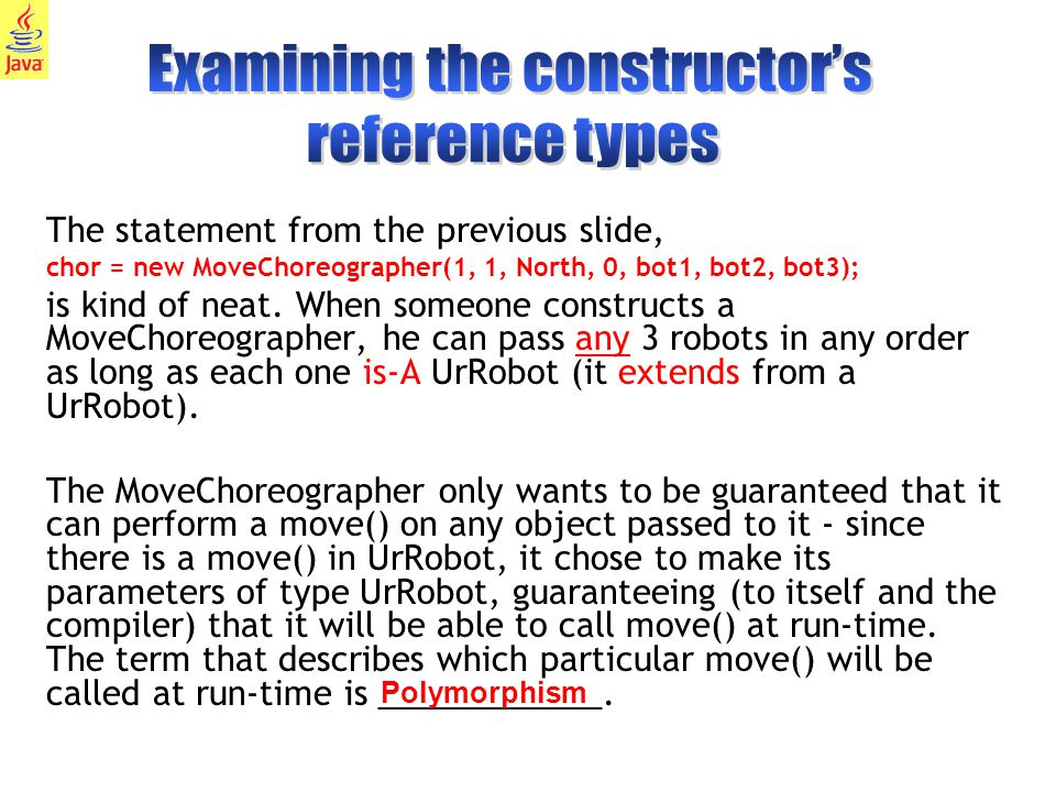 26 The statement from the previous slide, chor = new MoveChoreographer(1, 1, North, 0, bot1, bot2, bot3); is kind of neat.