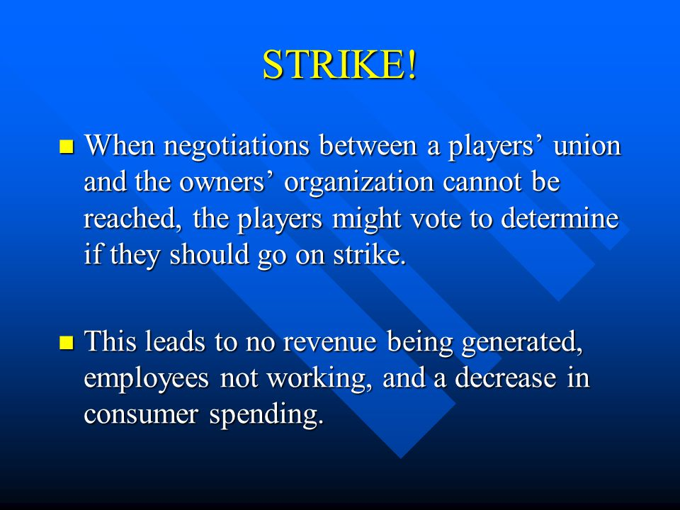 STRIKE! When negotiations between a players' union and the owners' organization cannot be reached, the players might vote to determine if they should