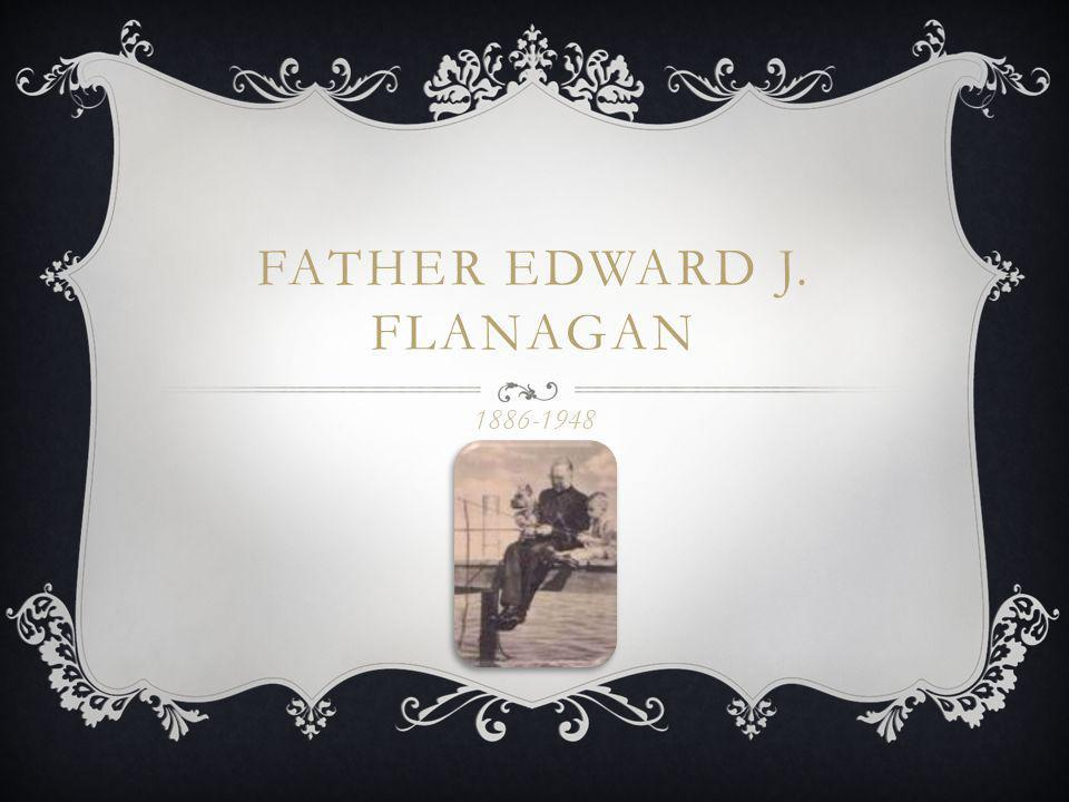 FATHER EDWARD J. FLANAGAN 1886-1948