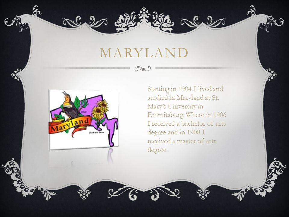 MARYLAND Starting in 1904 I lived and studied in Maryland at St.