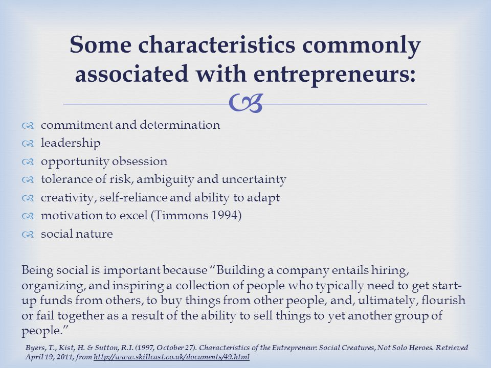   Life experiences  Person's position in a social network  Nature of the search process a person uses  Ability to focus on the opportunities  Intelligence Perhaps most importantly, entrepreneurs also tend to be entrepreneurially alert. Are you always looking for new opportunities.