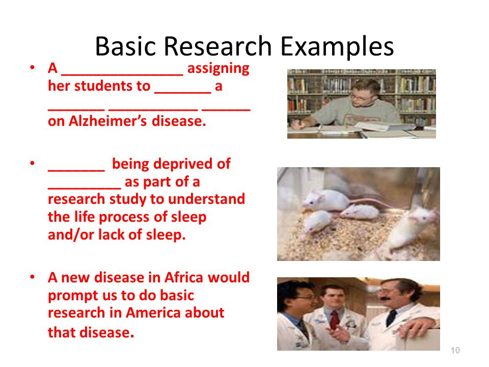 Basic Research Examples A _______________ assigning her students to _______ a _______ ___________ ______ on Alzheimer's disease. _______ being deprive