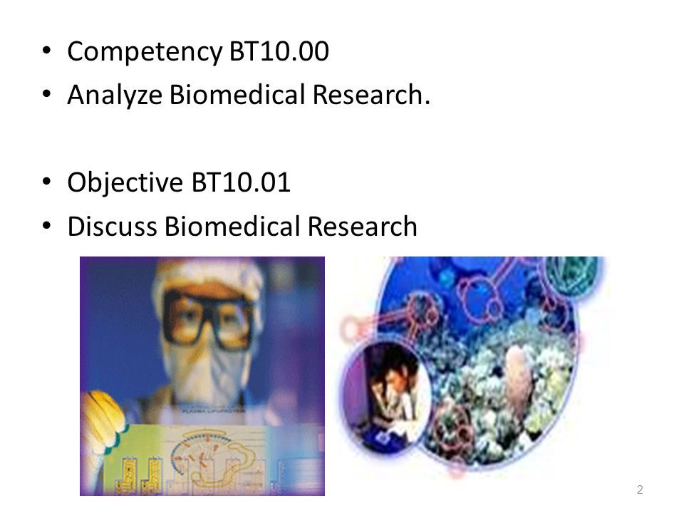 Competency BT10.00 Analyze Biomedical Research. Objective BT10.01 Discuss Biomedical Research 2
