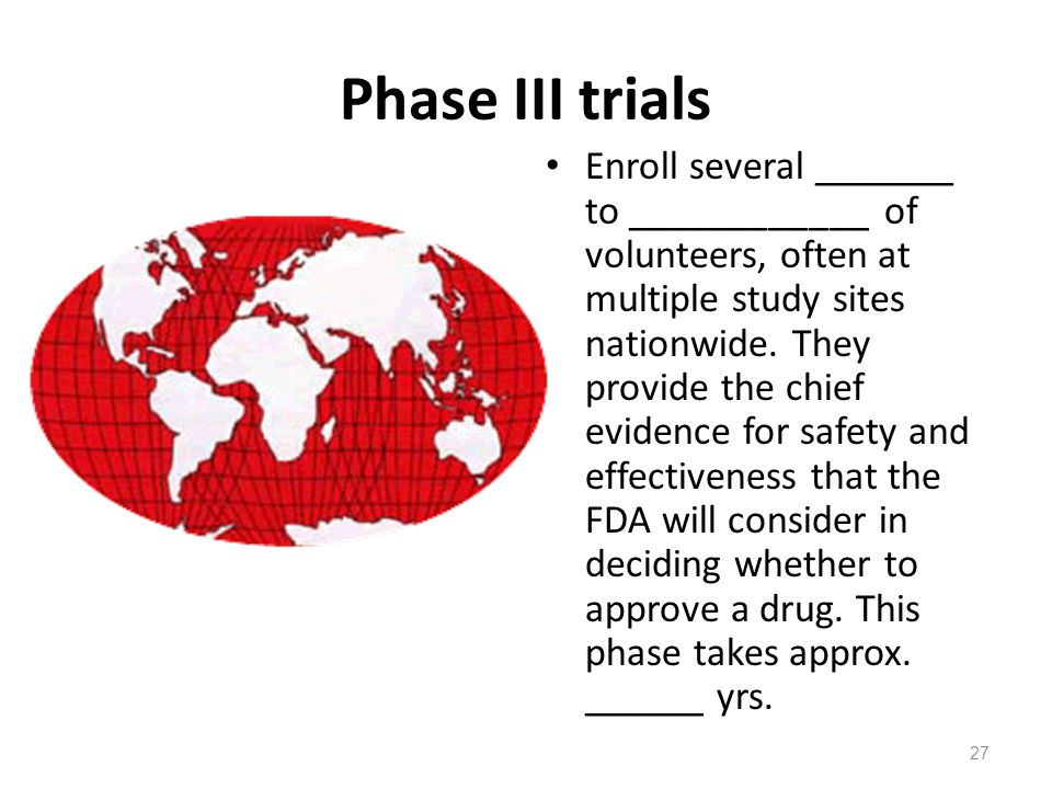 Phase III trials Enroll several _______ to ____________ of volunteers, often at multiple study sites nationwide. They provide the chief evidence for s