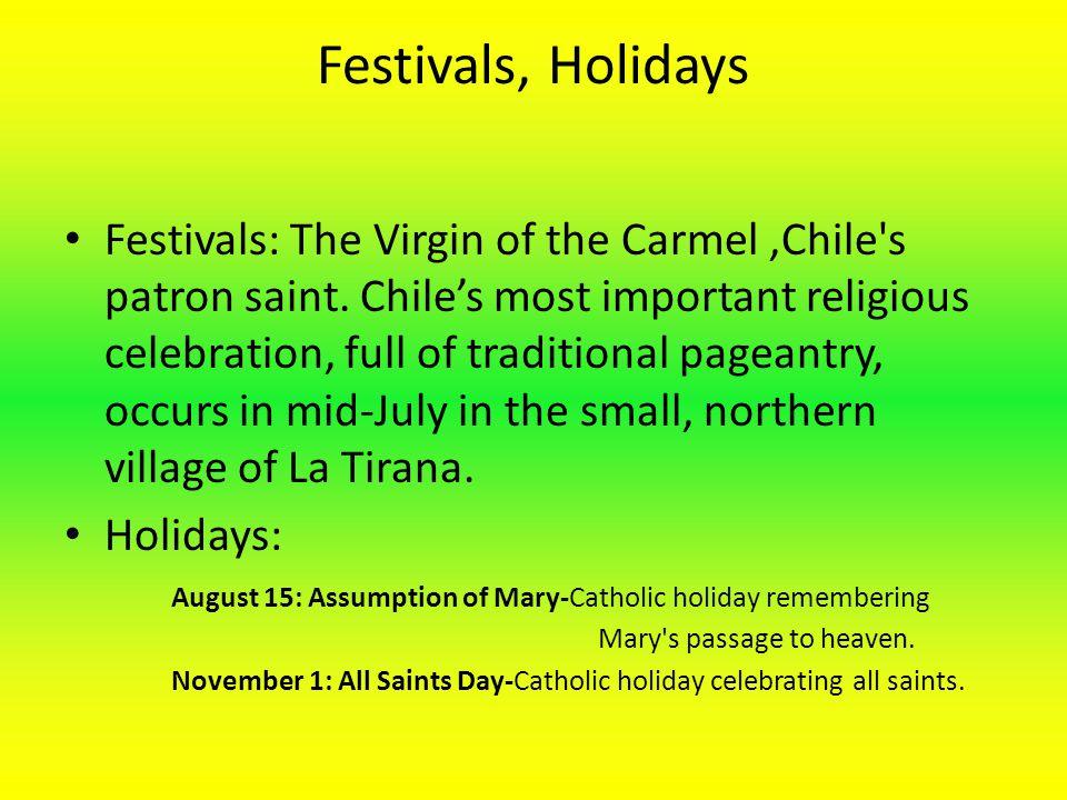 Festivals, Holidays Festivals: The Virgin of the Carmel,Chile s patron saint.
