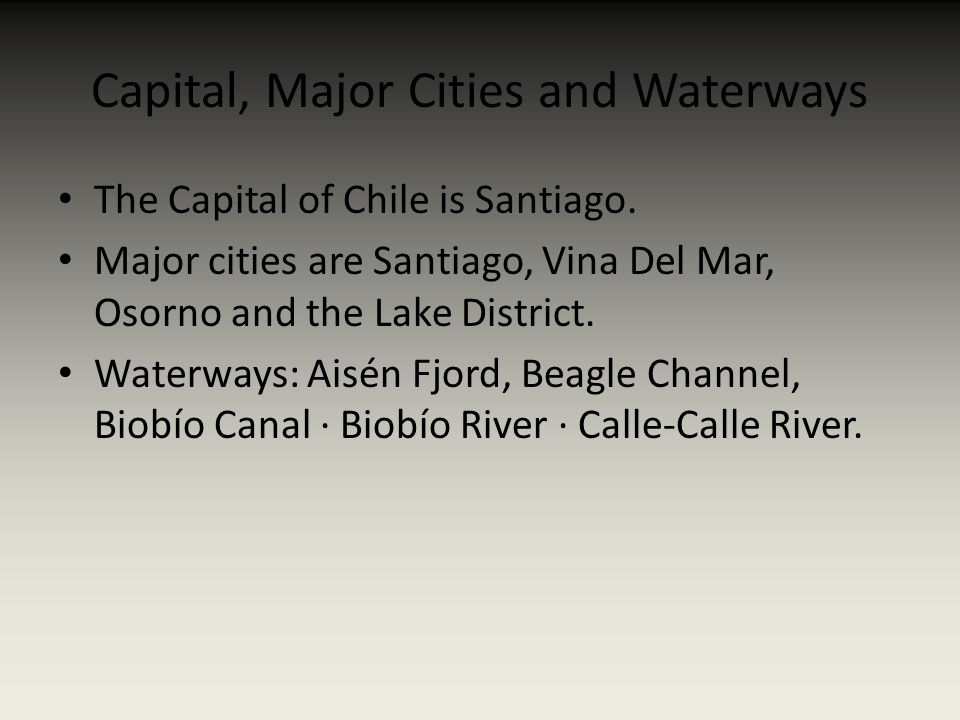Capital, Major Cities and Waterways The Capital of Chile is Santiago.