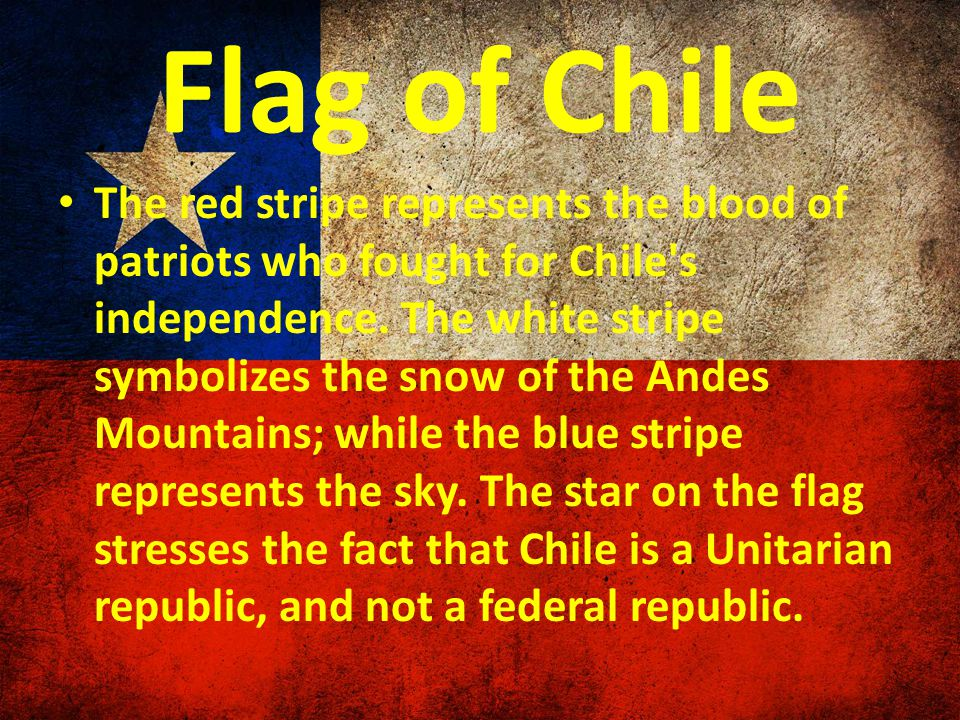 Flag of Chile The red stripe represents the blood of patriots who fought for Chile s independence.