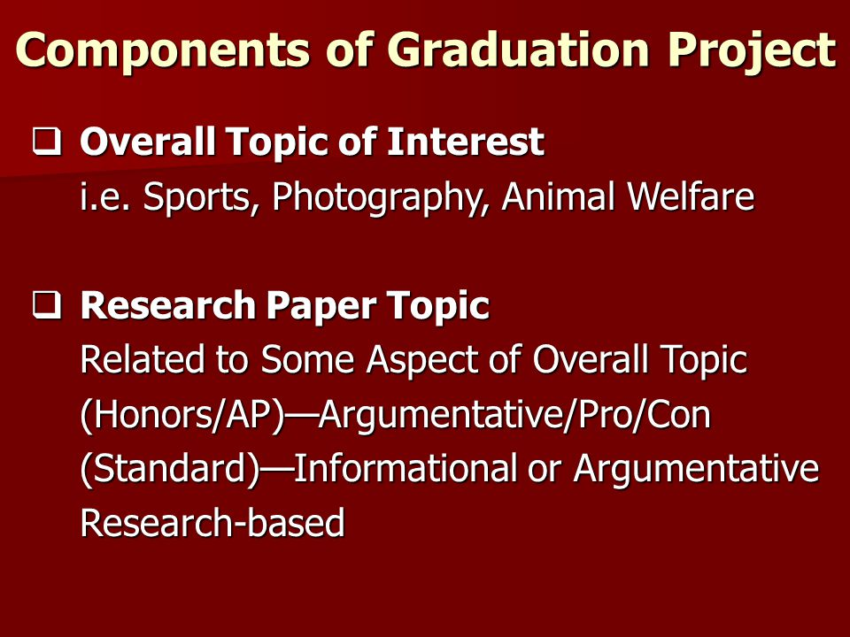 Components of Graduation Project  Overall Topic of Interest i.e.