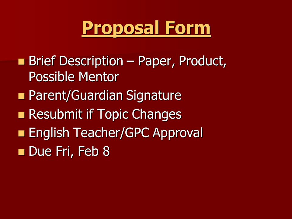 Proposal Form Proposal Form Brief Description – Paper, Product, Possible Mentor Brief Description – Paper, Product, Possible Mentor Parent/Guardian Si