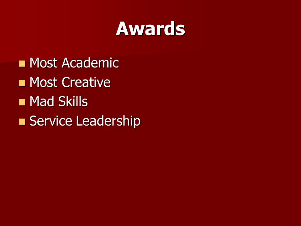 Awards Most Academic Most Academic Most Creative Most Creative Mad Skills Mad Skills Service Leadership Service Leadership