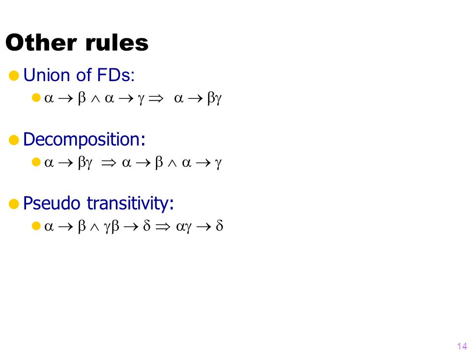 Other rules  Union of FDs:       Decomposition:       Pseudo transitivity:      14