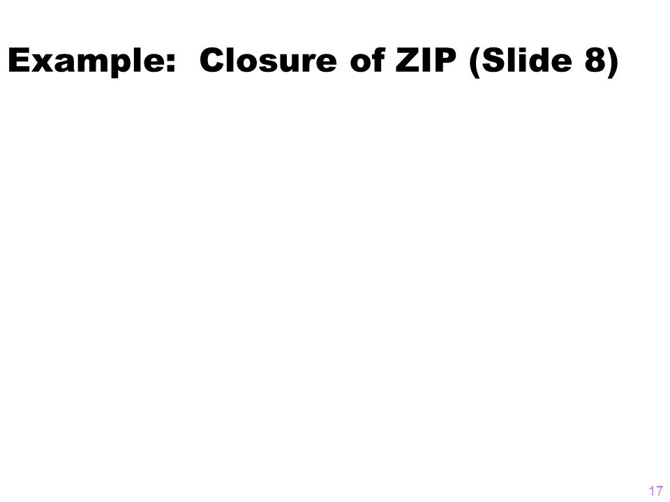 Example: Closure of ZIP (Slide 8) 17