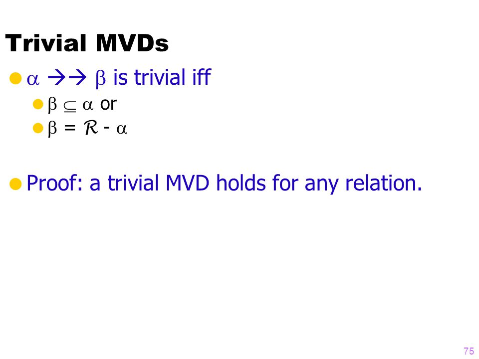 Trivial MVDs     is trivial iff     or   = R -   Proof: a trivial MVD holds for any relation.