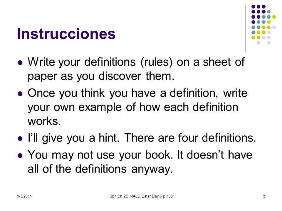 Instrucciones Write your definitions (rules) on a sheet of paper as you discover them.