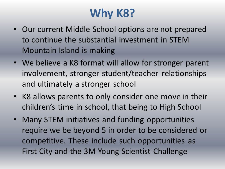 Why K8? Our current Middle School options are not prepared to continue the substantial investment in STEM Mountain Island is making We believe a K8 fo