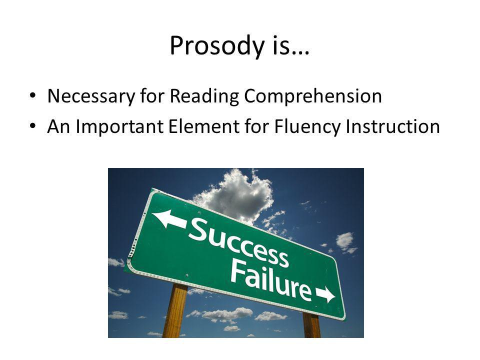 Prosody is… Necessary for Reading Comprehension An Important Element for Fluency Instruction