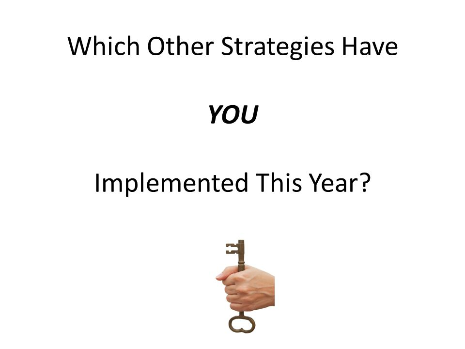Which Other Strategies Have YOU Implemented This Year?