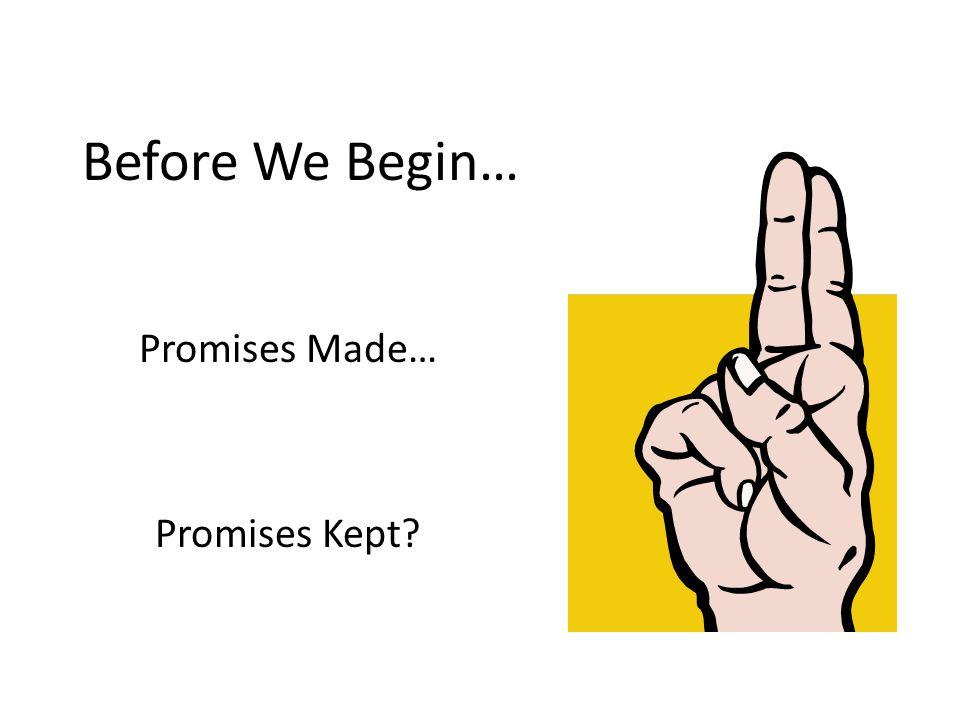 Before We Begin… Promises Made… Promises Kept