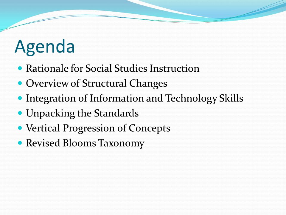 Agenda Rationale for Social Studies Instruction Overview of Structural Changes Integration of Information and Technology Skills Unpacking the Standard