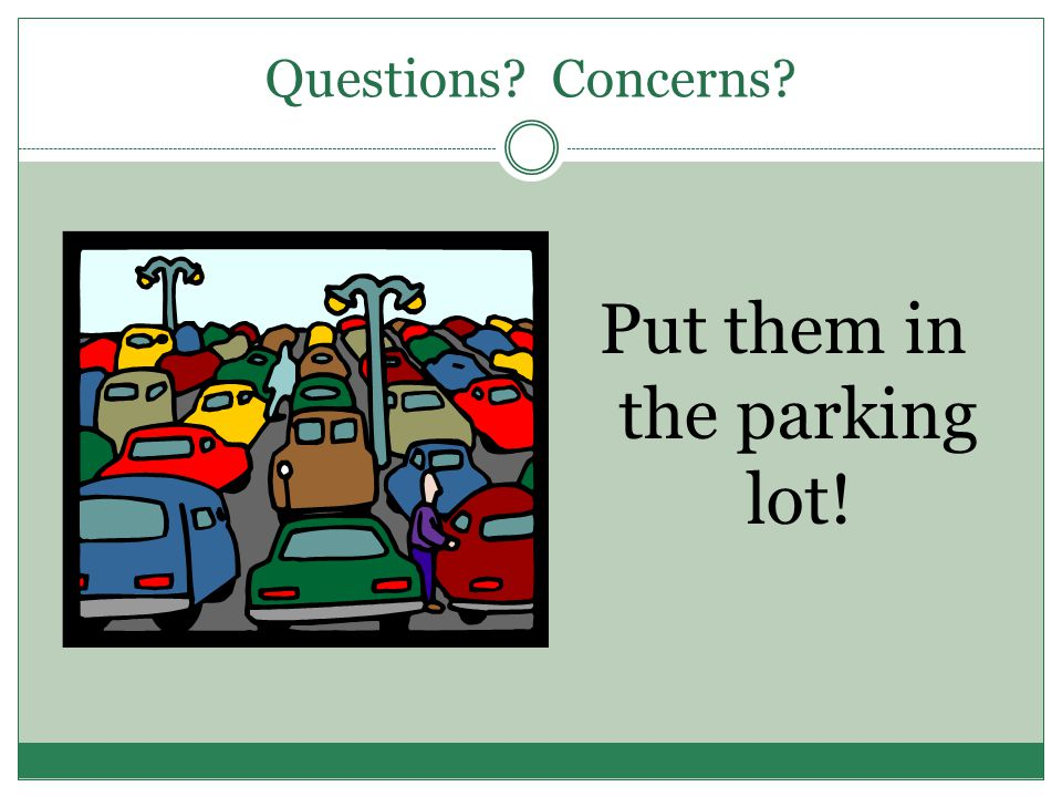 Questions? Concerns? Put them in the parking lot!